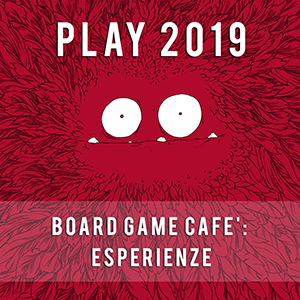 PLAY 2019 | Board Game Cafè: Esperienze